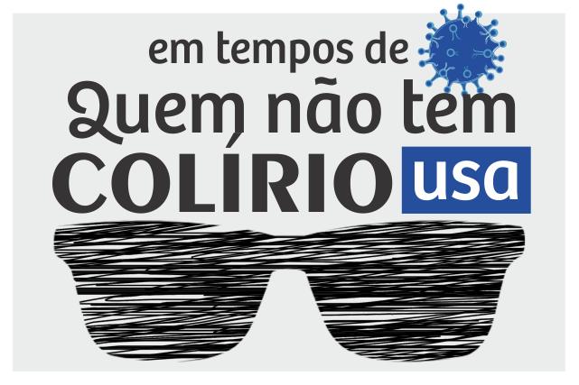 Em tempos de coronavírus, quem não tem colírio usa óculos escuros